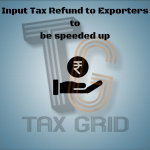 Input Tax Refund to Exporters to be speeded up