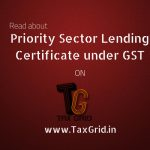 Priority Sector Lending Certificate under GSTPriority Sector Lending Certificate under GST