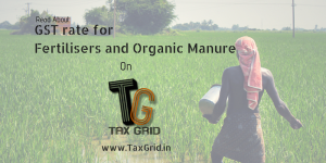 GST rate for Fertilisers and Organic Manure